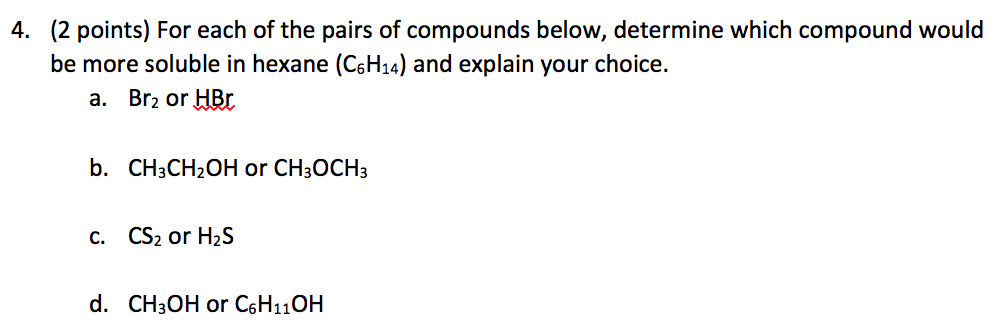 Oneclass For Each Of The Pairs Of Compounds Below Determine Which Compound Would Be More Soluble In
