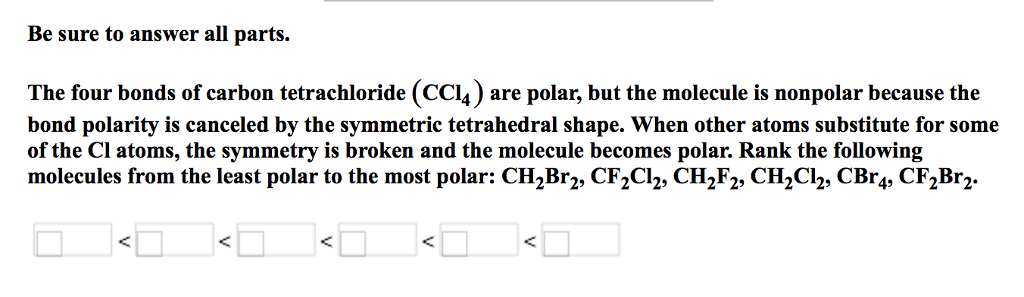 Oneclass Be Sure To Answer All Parts The Four Bonds Of Carbon Tetrachloride Cci4 Are Polar But Th